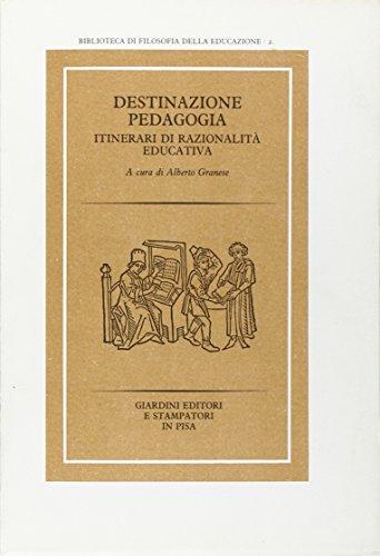 Destinazione pedagogia. Itinerari di razionalità educativa.: AA.VV.