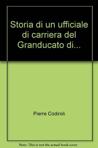Storia di un ufficiale di carriera del Granducato di ***.: Cordiroli,P.