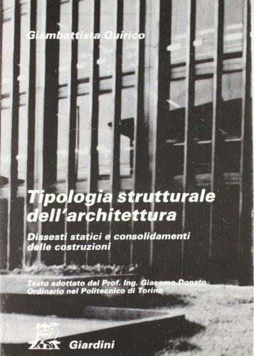 Tipologia strutturale dell'architettura. Dissesti statici e consolidamenti delle costruzioni.:...