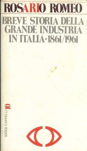 Breve storia della grande industria in Italia 1861-1961.: Rosario,Romeo.