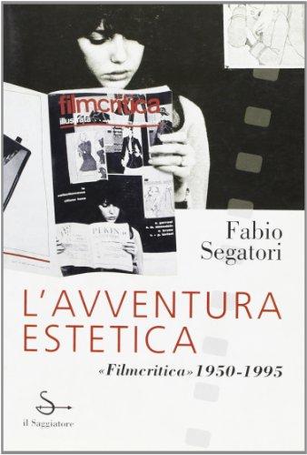 """L'avventura estetica. """"Filmcritica""""1950-1995. """": Segatori,Fabio."""