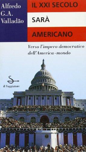 Il XXI secolo sarà americano. Verso l'impero: Valladao,Alfredo G.A.