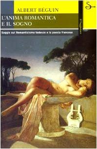 L'anima romantica e il sogno. Saggio sul Romanticismo tedesco e la poesia francese (9788842809296) by Albert Béguin