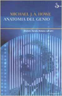 Anatomia del genio.: Howe,Michael J.A.