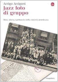 9788842810865: Jazz foto di gruppo. Mito, storia, spettacolo nella società americana (La cultura)