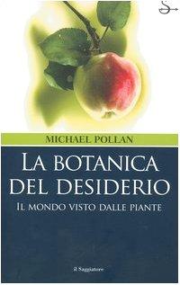 La botanica del desiderio. Il mondo visto dalle piante (8842810975) by Michael Pollan