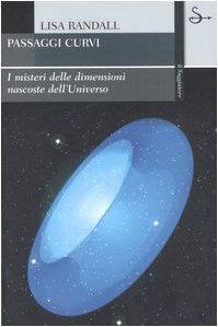 Passaggi curvi. I misteri delle dimensioni nascoste dell'universo (8842811017) by [???]