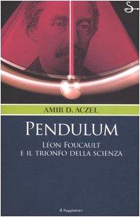9788842811701: Pendulum. Léon Foucault e il trionfo della scienza