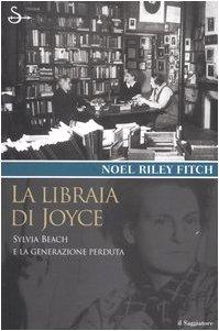La Libraia di Joyce: Sylvia Beach e la Generazione Perduta (8842811858) by Noel Riley Fitch