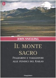 Il monte sacro. Pellegrini e viaggiatori alle pendici del Kailas (8842811939) by John Snelling