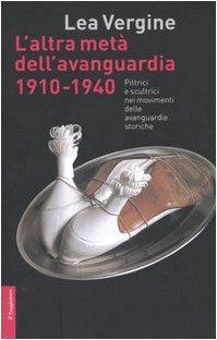 L'altra metÃ: dell'avanguardia 1910-1940. Pittrici e scultrici nei movimenti delle avanguardie storiche (8842812285) by Lea Vergine