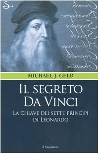 Il Segreto Da Vinci La Chiave Dei Sette Principi Di Leonardo (8842812609) by Michael J. Gelb