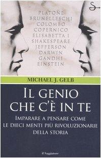9788842812678: Il genio che c'è in te. Imparare a pensare come le dieci menti più rivoluzionarie della storia
