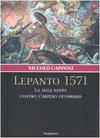 9788842813453: Lepanto 1571. La Lega santa contro l'impero ottomano