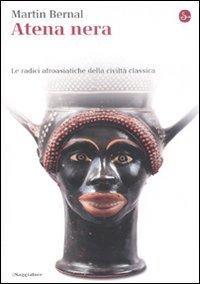 9788842813477: Atena nera. Le radici afroasiatiche della civiltà classica