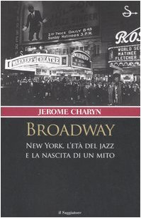Broadway. New York, l'etàdel jazz e la nascita di un mito