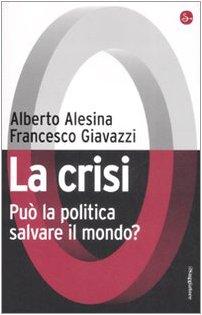 La crisi. Può la politica salvare il mondo? (Pamphlet) - Alberto Alesina; Francesco Giavazzi