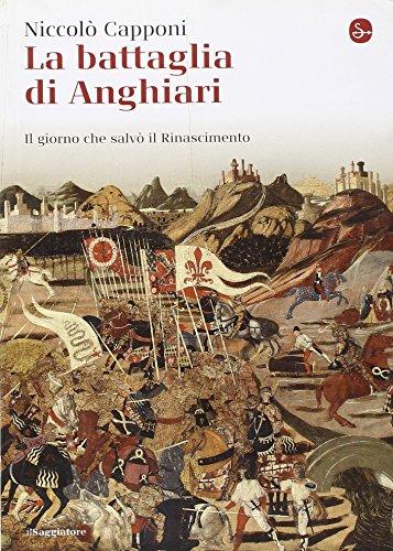 9788842815860: La battaglia di Anghiari. Il giorno che salvò il Rinascimento