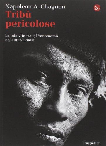 9788842819653: Tribù selvagge. La mia vita tra gli Yanomamö e gli antropologi (La cultura)