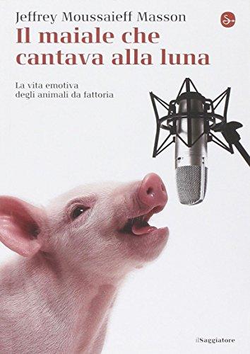 9788842820345: Il maiale che cantava alla luna. La vita emotiva degli animali da fattoria