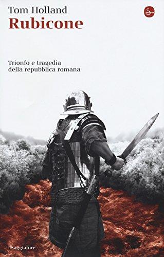 9788842823384: Rubicone. Trionfo e tragedia della Repubblica romana