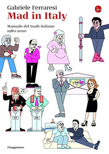9788842826835: Mad in Italy. Manuale del trash italiano. 1980-2020
