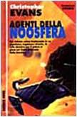 Agenti della Noosfera.: Evans,Christopher.