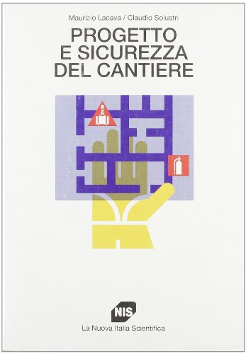 Progetto e sicurezza del cantiere.: Lacava,Maurizio. Solustri,Claudio.