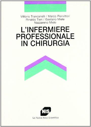 L'infermiere professionale in chirurgia.: Trancanelli,Vittorio. Piervittori,Marco. Tieri,...
