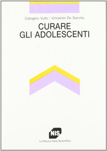 Curare gli adolescenti.: Vullo,Calogero. De Sanctis,Vincenzo.
