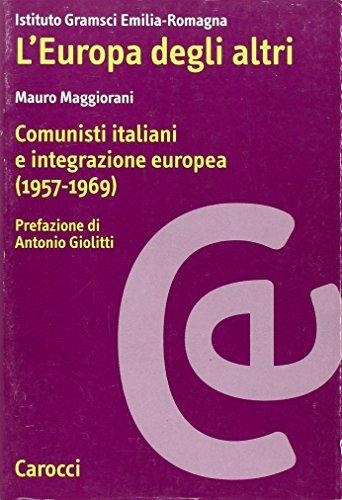 L'Europa degli altri. Comunisti italiani e integrazione: Maggiorani,Paolo.