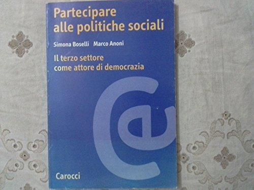 Partecipare alle politiche sociali. Il terzo settore come attore di democrazia.: Boselli,Simona. ...