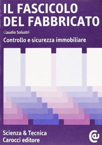 Il fascicolo del fabbricato. Controllo e sicurezza immobiliare.: Solustri,Claudio.