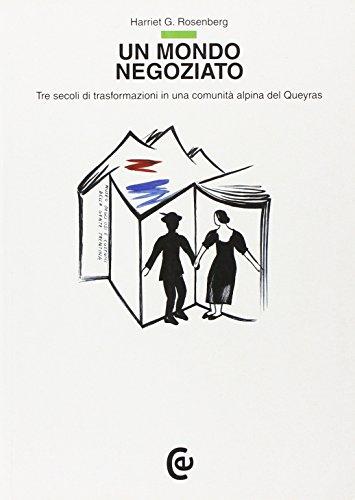 Un mondo negoziato. Tre secoli di trasformazioni in una comunità alpina del Queyras.: ...