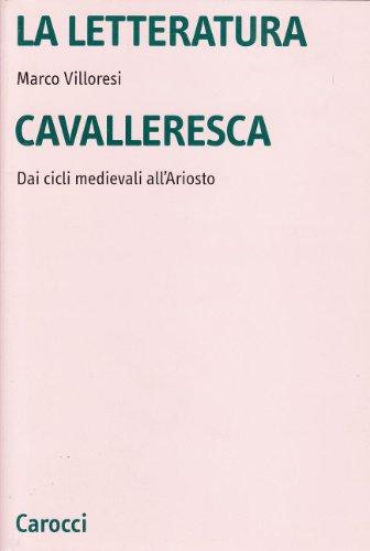 9788843016716: La letteratura cavalleresca. Dai cicli medievali all'Ariosto