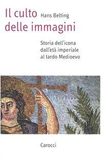 9788843019885: Il culto delle immagini. Storia dell'icona dall'età imperiale al tardo Medioevo