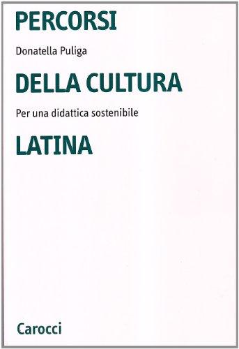 Percorsi della cultura latina. Per una didattica sostenibile.: Puliga,Donatella.