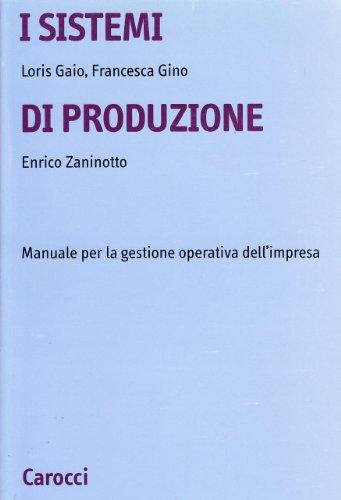 9788843024612: I sistemi di produzione. I sistemi di produzione manuale per la gestione operativa dell'imprese