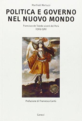 9788843028108: Politica e governo nel nuovo mondo. Francisco de Toledo vicerè del Perù (1569-1581) (Ricerche. Univ. Roma Tre)