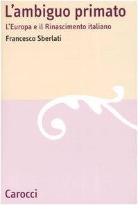 L'ambiguo primato. L'Europa e il Rinascimento italiano: Francesco Sberlati