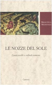 9788843029402: Le nozze del Sole. Canti vecchi e colinde romene. Testo romeno a fronte (Biblioteca medievale)
