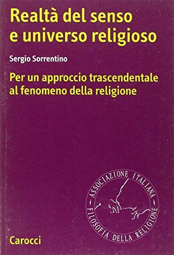 Realtà del senso e universo religioso. Per un approccio trascendentale al fenomeno della religione:...