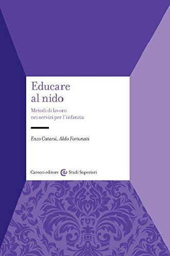 Educare al nido. Metodi di lavoro nei servizi per l'infanzia.: Catarsi,Enzo. Fortunati,Aldo.