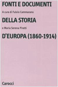 Fonti e documenti della storia d'Europa 1860- 1914.: Cammarano,Fulvio. Piretti,Maria Serena.