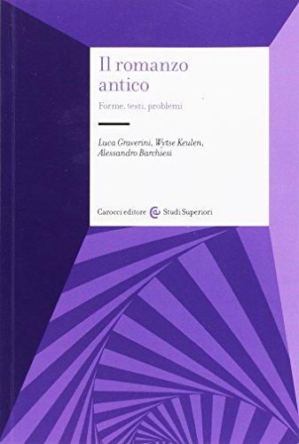 Il Romanzo Antico: Forme, Testi, Problemi: Luca;Barchiesi, Alessandro;Keulen, Wyste