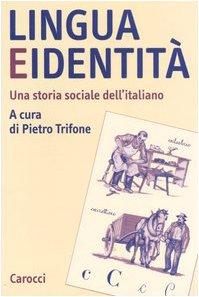 9788843038367: Lingua e identità. Una storia sociale dell'italiano