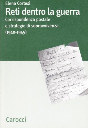 9788843044054: Reti dentro la guerra. Corrispondenza postale e strategie di sopravvivenza (1940-1945)