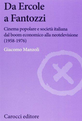 9788843048632: Da Ercole a Fantozzi. Cinema popolare e società italiana dal boom economico alla neotelevisione (1958-1976)