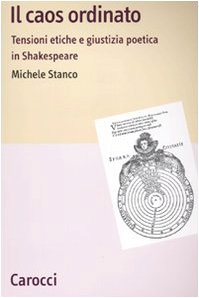 9788843049813: Il caos ordinato. Tensioni etiche e giustizia poetica in Shakespeare