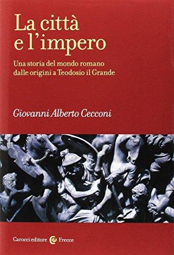 La città e l'impero. Una storia del mondo romano dalle origini a Teodosio il Grande.: ...
